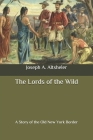 The Lords of the Wild: A Story of the Old New York Border Cover Image