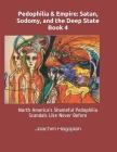 Pedophilia & Empire: Satan, Sodomy, and the Deep State Book 4: North America's Shameful Pedophilia Scandals Like Never Before Cover Image