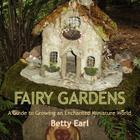 Fairy Gardens: A Guide to Growing an Enchanted Miniature World Cover Image