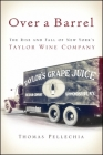 Over a Barrel: The Rise and Fall of New York's Taylor Wine Company Cover Image