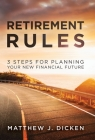 Retirement Rules: 3 Steps for Planning Your New Financial Future Cover Image