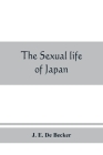 The sexual life of Japan: being an exhaustive study of the nightless city or the History of the Yoshiwara Yūkwaku Cover Image