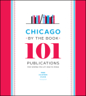 Chicago by the Book: 101 Publications That Shaped the City and Its Image Cover Image