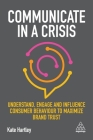Communicate in a Crisis: Understand, Engage and Influence Consumer Behaviour to Maximize Brand Trust Cover Image