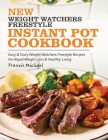 New Weight Watchers Freestyle Instant Pot Cookbook: Easy & Tasty Weight Watchers Freestyle Recipes For Rapid Weight Loss & Healthy Living Cover Image