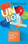 Unbox Your Relationships: How to Attract the Right People and Build Relationships That Last (Relationship Advice, Friendships) Cover Image