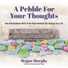 A Pebble for Your Thoughts: How One Kindness Rock at the Right Moment Can Change Your Life Cover Image