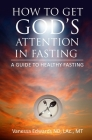 How To Get God's Attention In Fasting: A Guide to Healthy Fasting Cover Image