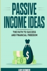Passive Income Ideas: The Path to Success and Financial Freedom Cover Image