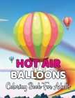 Hot Air Balloons Coloring Book For Adults: An Adult Coloring Book with Fun Easy and Relaxing Coloring Pages Hot Air Balloon to Color.Vol-1 Cover Image