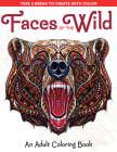 Faces of the Wild: An Adult Coloring Book (Take a Break to Create with Color) Cover Image