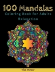 100 Mandala Coloring Book For Adult Relaxation: Inspire Creativity, Reduce Stress, and Bring Balance with 100 Mandala Coloring Pages Cover Image