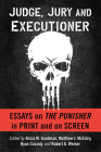 Judge, Jury and Executioner: Essays on the Punisher in Print and on Screen Cover Image