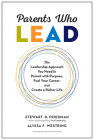 Parents Who Lead: The Leadership Approach You Need to Parent with Purpose, Fuel Your Career, and Create a Richer Life Cover Image