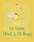 Hello! 150 Lemon Extract & Oil Recipes: Best Lemon Extract & Oil Cookbook Ever For Beginners [Easy Homemade Cookie Cookbook, Italian Cookie Recipes, P Cover Image