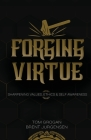 Forging Virtue: Sharpening Values, Ethics, and Self Awareness Cover Image