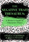 The Negative Trait Thesaurus: A Writer's Guide to Character Flaws (Writers Helping Writers #2) Cover Image