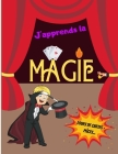 J'apprends la MAGIE - Tours de Cartes - Pièces...: Livre de magie pour les enfants - Initiation à la prestidigitation - Pour les magiciens en herbes - Cover Image
