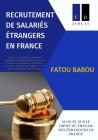 Recrutement de Salariés Étrangers En France: Demande d'Autorisation de Travail - Titres de Séjour - Immigration Professionnelle Cover Image