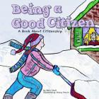 Being a Good Citizen: A Book about Citizenship (Way to Be!) Cover Image