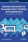 Business Reinvention for Ecosystem Value, Flexibility, and Empowerment: Emerging Research and Opportunities Cover Image