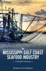 The Mississippi Gulf Coast Seafood Industry: A People's History (America's Third Coast) Cover Image
