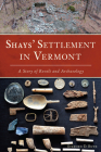 Shays' Settlement in Vermont: A Story of Revolt and Archaeology Cover Image