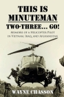 This is Minuteman: Two-Three... Go!: Memoirs of a Helicopter Pilot in Vietnam, Iraq, and Afghanistan Cover Image