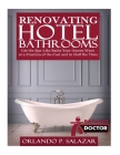Renovating Hotel Bathrooms: Get the Spa-Like Baths your Guests Want at a Fraction of the Cost and in Half the Time Cover Image