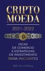 Criptomoeda 2021-2022: Dicas de Comércio e Estratégias de Investimento para Iniciantes (Bitcoin, Ethereum, Ripple, Doge, Cardano, Shiba, Safe Cover Image