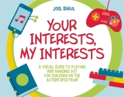 Your Interests, My Interests: A Visual Guide to Playing and Hanging Out for Children on the Autism Spectrum Cover Image
