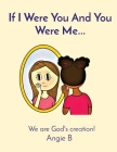 If I Were You And You Were Me...: We are God's creation! Cover Image