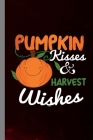 Pumpkin Kisses & Harvest Wishes: Haunted Spooky Halloween Party Scary Hallows Eve All Saint's Day Celebration Gift For Celebrant And Trick Or Treat (6 Cover Image
