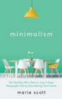 Minimalism For Families Who Want to Live A More Meaningful Life by Decluttering Their Home Cover Image