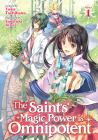 The Saint's Magic Power is Omnipotent (Light Novel) Vol. 1 Cover Image