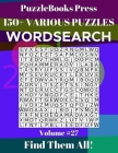 PuzzleBooks Press Wordsearch 150+ Various Puzzles Volume 27: Find Them All! Cover Image