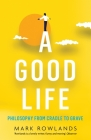 A Good Life: Philosophy from Cradle to Grave Cover Image