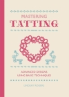 Mastering Tatting: Advanced Designs Using Basic Techniques Cover Image