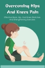 Overcoming Hips And Knees Pain: Effective Back, Hip, And Knee Stretches And Strengthening Exercises: How Self Align Your Si Joint Cover Image