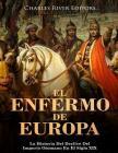El Enfermo De Europa: La Historia Del Declive Del Imperio Otomano En El Siglo XIX Cover Image
