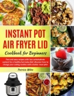 Instant Pot Air Fryer Lid Cookbook for Beginners: fast and easy recipes with low carbohydrate content for a healthy but tasty diet! discover how to ch Cover Image