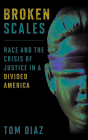 Broken Scales: Race and the Crisis of Justice in a Divided America Cover Image