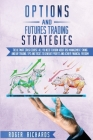 Options And Futures Trading Strategies: The Ultimate Crash Course: All You Need To Know About Risk Management, Swing And Day Trading. Tips And Tricks Cover Image
