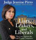 Liars, Leakers, and Liberals Lib/E: The Case Against the Anti-Trump Conspiracy Cover Image