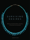 Surviving Desires: Making and Selling Native Jewellery in the American Southwest Cover Image
