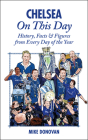 Chelsea On This Day: History, Facts & Figures from Every Day of the Year Cover Image