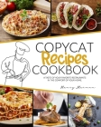 Copycat Recipes Cookbook: A Taste of Your Favorite Restaurants in the Comfort of Your Home Cover Image