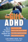 The Gift of ADHD: How to Transform Your Child's Problems Into Strengths Cover Image