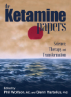 The Ketamine Papers: Science, Therapy, and Transformation Cover Image