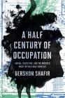 A Half Century of Occupation: Israel, Palestine, and the World's Most Intractable Conflict Cover Image